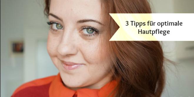 Das Geheimnis schöner und makelloser Haut – 3 Tipps für die optimale Hautpflege